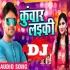 Download Tora Aaisan Laiki Kunwar Na Hoi Dj Remix